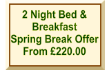 2 Night Bed & Breakfast Spring Break Offer From £220.00