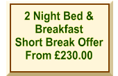 2 Night Bed & Breakfast Short Break Offer From £230.00