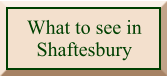 What to see in Shaftesbury