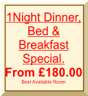 1Night Dinner, Bed & Breakfast Special. From �180.00 Best Available Room